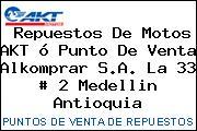 Repuestos De Motos AKT ó Punto De Venta Alkomprar S.A. La 33 # 2 Medellin Antioquia