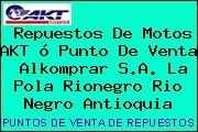 Repuestos De Motos AKT ó Punto De Venta  Alkomprar S.A. La Pola Rionegro Rio Negro Antioquia