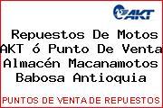 Repuestos De Motos AKT ó Punto De Venta Almacén Macanamotos Babosa Antioquia