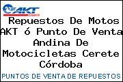 Repuestos De Motos AKT ó Punto De Venta Andina De Motocicletas Cerete Córdoba