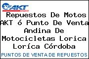 Repuestos De Motos AKT ó Punto De Venta Andina De Motocicletas Lorica Loríca Córdoba