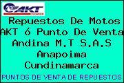 Repuestos De Motos AKT ó Punto De Venta Andina M.T S.A.S Anapoima Cundinamarca