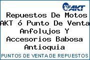 Repuestos De Motos AKT ó Punto De Venta Anfolujos Y Accesorios Babosa Antioquia