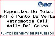 Teléfono y Dirección de repuestos de motos AKT ó Punto de venta Astromotos, Cali, Valle del Cauca, Colombia