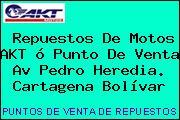 Repuestos De Motos AKT ó Punto De Venta Av Pedro Heredia. Cartagena Bolívar