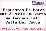 Teléfono y Dirección de repuestos de motos AKT ó Punto de venta Av Tercera, Cali, Valle del Cauca, Colombia