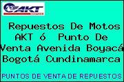 Repuestos De Motos AKT ó  Punto De Venta Avenida Boyacá Bogotá Cundinamarca