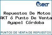 Repuestos De Motos AKT ó Punto De Venta Ayapel Córdoba
