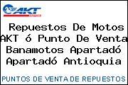 Repuestos De Motos AKT ó Punto De Venta Banamotos Apartadó Apartadó Antioquia