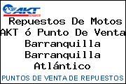Repuestos De Motos AKT ó Punto De Venta Barranquilla Barranquilla Atlántico
