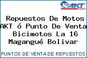 Repuestos De Motos AKT ó Punto De Venta  Bicimotos La 16 Magangué Bolivar