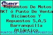 Repuestos De Motos AKT ó Punto De Venta Bicimotos Y Repuestos S.A.S Barranquilla Atlántico