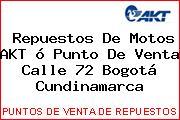 Repuestos De Motos AKT ó Punto De Venta Calle 72 Bogotá Cundinamarca