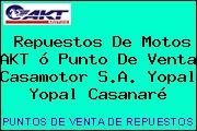 Repuestos De Motos AKT ó Punto De Venta Casamotor S.A. Yopal Yopal Casanaré