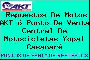 Repuestos De Motos AKT ó Punto De Venta Central De Motocicletas Yopal Casanaré