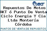 Repuestos De Motos AKT ó Punto De Venta Ciclo Energia Y Cia Ltda Montería Córdoba