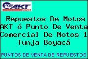 Repuestos De Motos AKT ó Punto De Venta Comercial De Motos 1 Tunja Boyacá