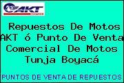 Repuestos De Motos AKT ó Punto De Venta Comercial De Motos Tunja Boyacá