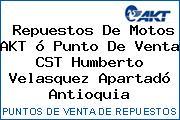 Repuestos De Motos AKT ó Punto De Venta CST Humberto Velasquez Apartadó Antioquia