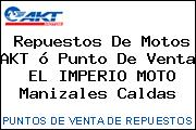 Repuestos De Motos AKT ó Punto De Venta  EL IMPERIO MOTO Manizales Caldas