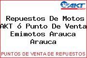 Repuestos De Motos AKT ó Punto De Venta Emimotos Arauca Arauca