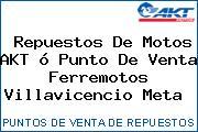 Repuestos De Motos AKT ó Punto De Venta Ferremotos Villavicencio Meta