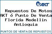 Repuestos De Motos AKT ó Punto De Venta Florida Medellin Antioquia