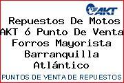 Repuestos De Motos AKT ó Punto De Venta Forros Mayorista Barranquilla Atlántico
