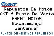 Repuestos De Motos AKT ó Punto De Venta FRENY MOTOS Bucaramanga Santander
