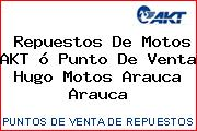 Repuestos De Motos AKT ó Punto De Venta Hugo Motos Arauca Arauca