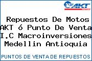 Repuestos De Motos AKT ó Punto De Venta I.C Macroinversiones Medellin Antioquia