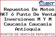 Repuestos De Motos AKT ó Punto De Venta Inversiones M Y M Caucasia Caucasia Antioquia
