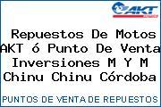 Repuestos De Motos AKT ó Punto De Venta Inversiones M Y M Chinu Chinu Córdoba