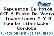 Repuestos De Motos AKT ó Punto De Venta  Inversiones M Y M Puerto Libertador Córdoba