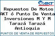 Repuestos De Motos AKT ó Punto De Venta Inversiones M Y M Tarazá Tarazá Antioquia