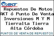 Repuestos De Motos AKT ó Punto De Venta Inversiones M Y M Tierralta Tierra Alta Córdoba