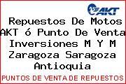 Repuestos De Motos AKT ó Punto De Venta Inversiones M Y M Zaragoza Saragoza Antioquia