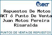Repuestos De Motos AKT ó Punto De Venta Juan Motos Pereira Risaralda