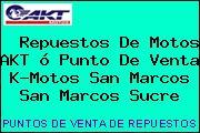 Repuestos De Motos AKT ó Punto De Venta K-Motos San Marcos San Marcos Sucre