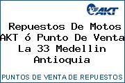 Repuestos De Motos AKT ó Punto De Venta La 33 Medellin Antioquia