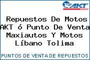 Teléfono y Dirección de repuestos de motos AKT ó Punto de venta Maxiautos y Motos, Líbano, Tolima, Colombia