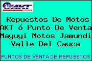 Teléfono y Dirección de repuestos de motos AKT ó Punto de venta Mayuyi Motos, Jamundi, Valle del Cauca, Colombia