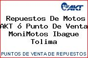 Repuestos De Motos AKT ó Punto De Venta MoniMotos Ibague Tolima