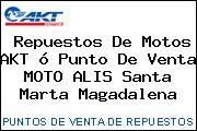 Repuestos De Motos AKT ó Punto De Venta MOTO ALIS Santa Marta Magadalena