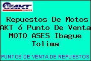 Repuestos De Motos AKT ó Punto De Venta MOTO ASES Ibague Tolima