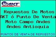Repuestos De Motos AKT ó Punto De Venta Moto Campo Andes Andes Antioquia