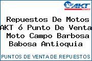 Repuestos De Motos AKT ó Punto De Venta  Moto Campo Barbosa Babosa Antioquia