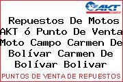 Repuestos De Motos AKT ó Punto De Venta Moto Campo Carmen De Bolívar Carmen De Bolívar Bolivar