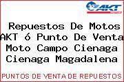 Repuestos De Motos AKT ó Punto De Venta Moto Campo Cienaga Cienaga Magadalena