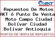 Repuestos De Motos AKT ó Punto De Venta  Moto Campo Ciudad Bolívar Ciudad Bolivar Antioquia
